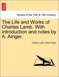 The Life and Works of Charles Lamb. With introduction and notes