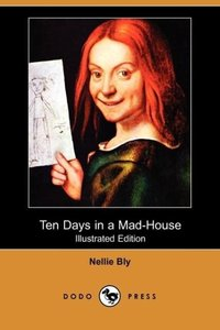 Ten Days in a Mad-House (Illustrated Edition) (Dodo Press)