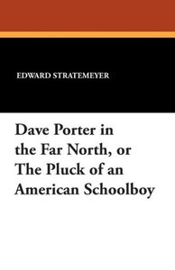 Dave Porter in the Far North, or the Pluck of an American School