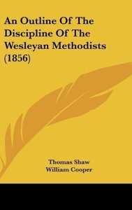 An Outline Of The Discipline Of The Wesleyan Methodists (1856)