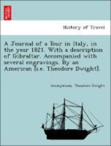 A Journal of a Tour in Italy, in the year 1821. With a descripti