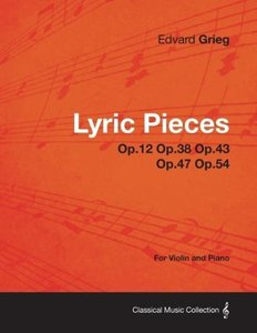 Lyric Pieces Op.12 Op.38 Op.43 Op.47 Op.54 - For Violin and Pian