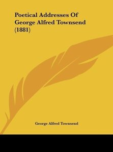 Poetical Addresses Of George Alfred Townsend (1881)