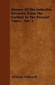 History Of The Inductive Sciences, From The Earliest To The Pres