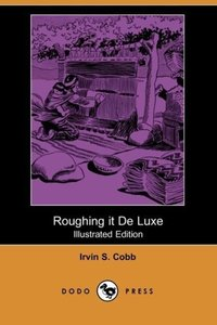 Roughing It de Luxe (Illustrated Edition) (Dodo Press)