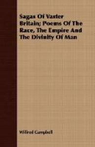 Sagas of Vaster Britain; Poems of the Race, the Empire and the D