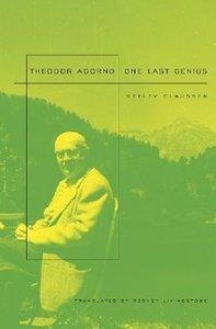 Theodor W. Adorno: Ein Letztes Genie: One Last Genius