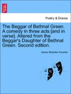 The Beggar of Bethnal Green. A comedy in three acts [and in vers