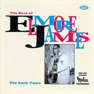 Best Of Elmore James: The Early Years