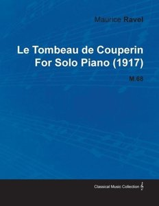 Le Tombeau de Couperin by Maurice Ravel for Solo Piano (1917) M.