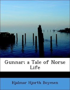 Gunnar; a Tale of Norse Life