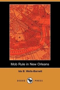 Mob Rule in New Orleans (Dodo Press)