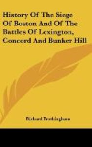 History Of The Siege Of Boston And Of The Battles Of Lexington,
