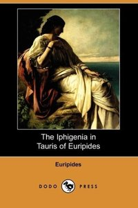 The Iphigenia in Tauris of Euripides (Dodo Press)