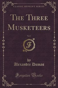 The Three Musketeers, Vol. 2 (Classic Reprint)