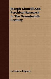 Joseph Glanvill and Psychical Research in the Seventeenth Centur