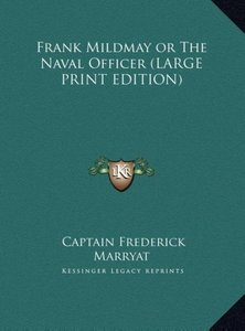 Frank Mildmay or The Naval Officer (LARGE PRINT EDITION)