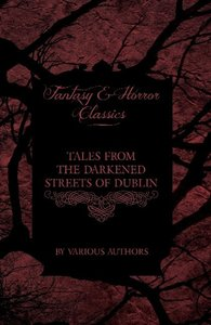 Tales from the Darkened Streets of Dublin - Ghost Stories and Ta