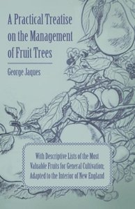 A Practical Treatise on the Management of Fruit Trees; With De