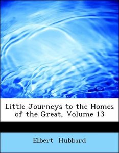 Little Journeys to the Homes of the Great, Volume 13