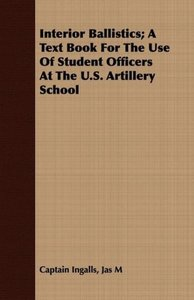 Interior Ballistics; A Text Book For The Use Of Student Officers