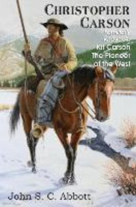 Christopher Carson, Familiarly Known as Kit Carson the Pioneer o