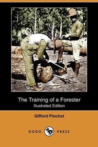 The Training of a Forester (Illustrated Edition) (Dodo Press)