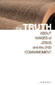 The Truth about Images of Jesus and the 2nd Commandment