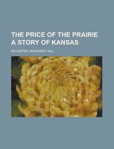 The Price of the Prairie A Story of Kansas