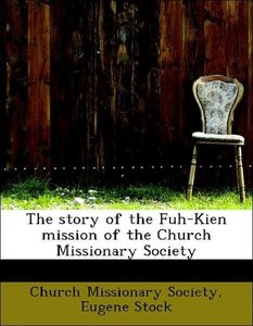 The story of the Fuh-Kien mission of the Church Missionary Socie