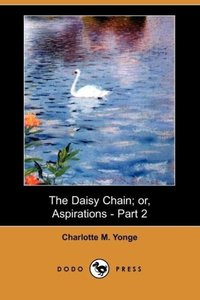 The Daisy Chain; Or, Aspirations - Part 2 (Dodo Press)