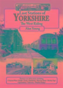 Lost Lost Stations of Yorkshire the West Riding