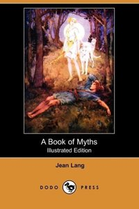 A Book of Myths (Illustrated Edition) (Dodo Press)