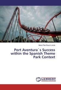 Port Aventura`s Success within the Spanish Theme Park Context