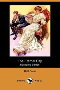 The Eternal City (Illustrated Edition) (Dodo Press)