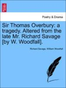 Sir Thomas Overbury: a tragedy. Altered from the late Mr. Richar