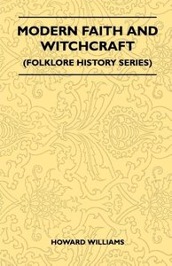 Modern Faith And Witchcraft (Folklore History Series)