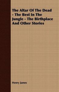 The Altar of the Dead - The Best in the Jungle - The Birthplace