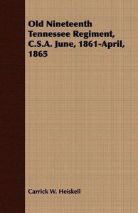 Old Nineteenth Tennessee Regiment, C.S.A. June, 1861-April, 1865