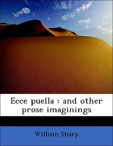 Ecce puella : and other prose imaginings