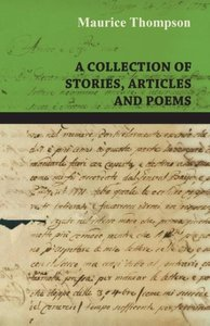 A Collection of Stories, Articles and Poems by Maurice Thompson
