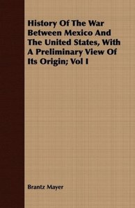History Of The War Between Mexico And The United States, With A