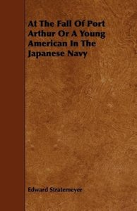 At the Fall of Port Arthur or a Young American in the Japanese N
