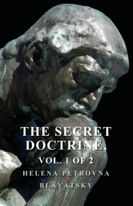 The Secret Doctrine - The Synthesis of Science, Religion, and Ph