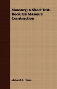 Masonry; A Short Text-Book On Masonry Construction