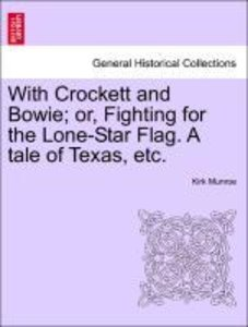 With Crockett and Bowie; or, Fighting for the Lone-Star Flag. A