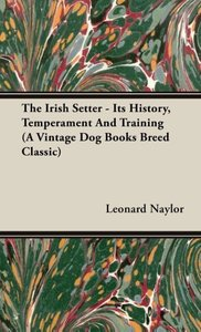 The Irish Setter - Its History, Temperament And Training (A Vint