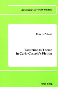 Existence as Theme in Carlo Cassola\'s Fiction