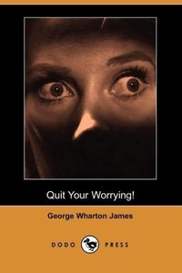 Quit Your Worrying! (Dodo Press)