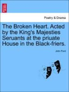 The Broken Heart. Acted by the King's Majesties Seruants at the
